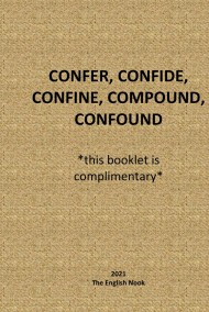 Гость-114008 - How one uses: CONFER, CONFIDE, CONFINE,  COMPOUND, CONFOUND.
